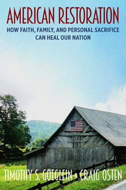 American Restoration: How Faith, Family, and Personal Sacrifice Can Heal Our Nation by Timothy Goeglein and Craig Osten