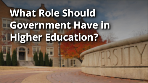 What Role Should Government Have in Higher Education?