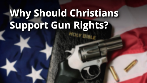 Why Should Christians Support Gun Rights?
