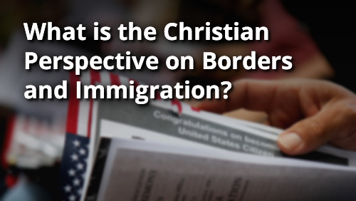 A Christian Perspective on the Issue of Immigration