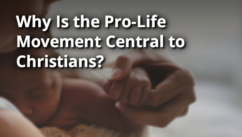 Why is the Pro-Life Movement Central to Christians?