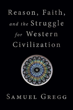 Reason Faith and the Struggle for Western Civilization