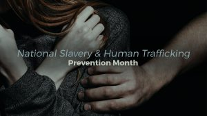 Slavery And Human Trafficking Prevention Month - 900